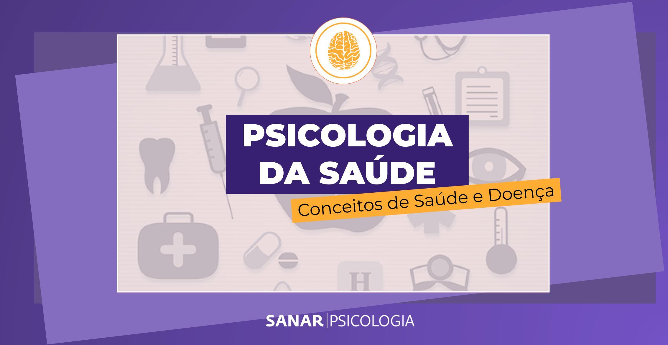 Psicologia da Saúde: Conceitos de Saúde e Doença
