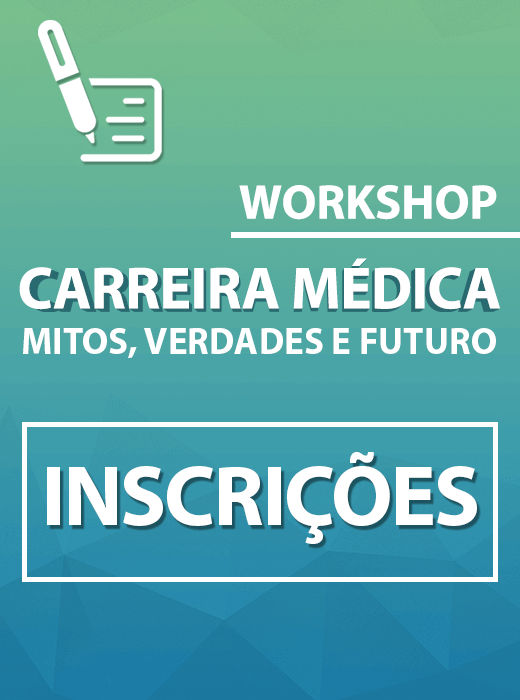 WORKSHOP - Carreira Médica - Mitos, Verdades e  Futuro